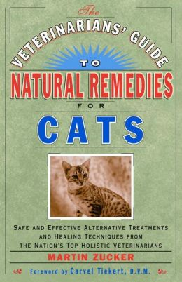 The Veterinarian's Guide to Natural Remedies for Cats: Safe and Effective Alternative Treatments and Healing Techniques from the Nation's Top Holistic Veterinarians