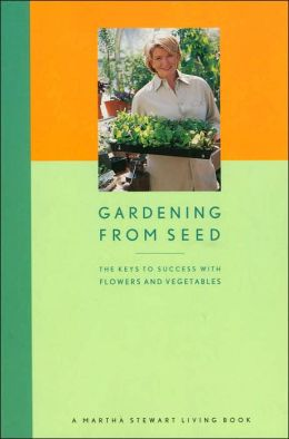 Gardening from Seed: The Keys to Success with Flowers and Vegetables