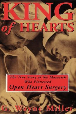 The True Story of the Maverick Who Pioneered Open Heart Surgery [Requested] - G. Wayne Miller