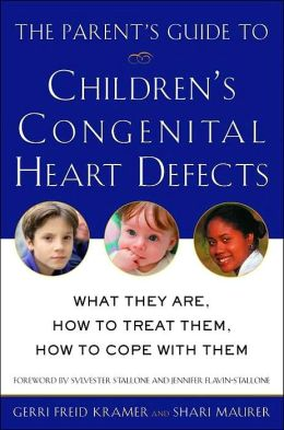 The Parent's Guide to Children's Congenital Heart Defects: What They Are, How to Treat Them, How to Cope with Them
