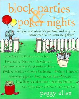 Block Parties and Poker Nights: Recipes and Ideas for Getting and Staying Connected with Your Neighbors