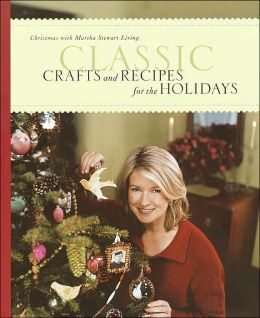 Classic Crafts and Recipes for the Holidays: Christmas with Martha Stewart Living Martha Stewart Living Magazine