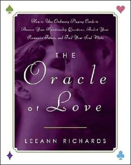 The Oracle of Love: How to Use Ordinary Playing Cards to Answer Your Relationship Questions, Predict Your Romantic Future, and Find Your Soul Mate