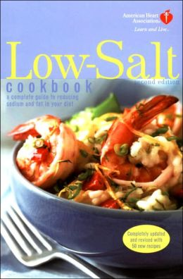 American Heart Association Low-Salt Cookbook: A Complete Guide to Reducing Sodium and Fat in the Diet