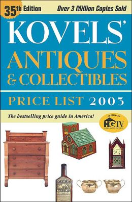 Kovels' Antiques and Collectibles Price List 2003