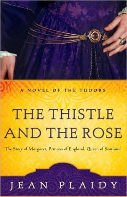 The Thistle and the Rose: The Story of Margaret, Princess of England, Queen of Scotland (Novel of the Tudors Series)