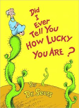Did I Ever Tell You How Lucky You Are? (Turtleback School & Library Binding Edition)