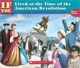 If You Lived at the Time of the American Revolution (Turtleback School & Library Binding Edition)