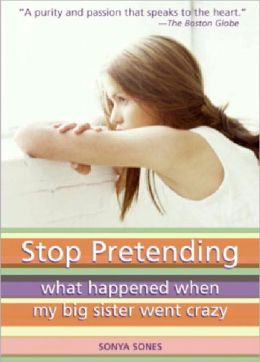 Stop Pretending: What Happened When My Big Sister Went Crazy (Turtleback School & Library Binding Edition)