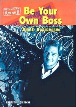 Be Your Own Boss: Small Businesses