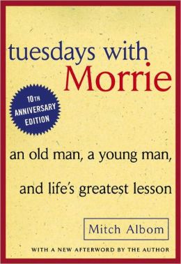 Tuesdays with Morrie: An Old Man, a Young Man, and Life's Greatest Lesson (Turtleback School & Library Binding Edition)