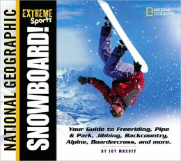 Snowboard!: Your Guide to Freeriding, Pipe and Park, Jibbing, Backcountry, Alpine