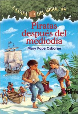 Piratas despues del mediodia (Pirates Past Noon: Magic Tree House Series #4)
