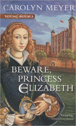 Beware, Princess Elizabeth (Young Royals Series)