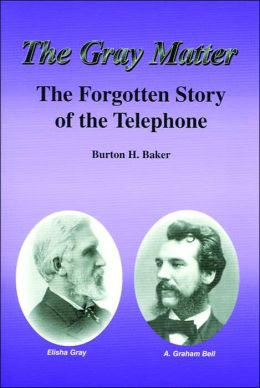 The Gray Matter: The Forgotten Story of the Telephone