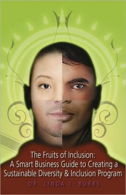 The Fruits of Inclusion: A Smart Business Guide to Creating a Sustainable Diversity and Inclusion Program