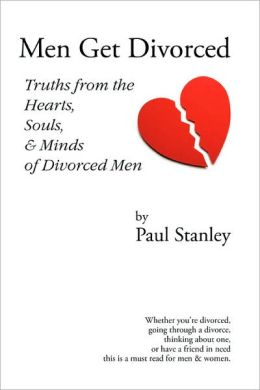 Men Get Divorced: Truths from the Hearts, Souls and Minds of Divorced Men
