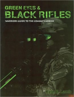 Green Eyes and Black Rifles: Warriors Guide to the Combat Carbine