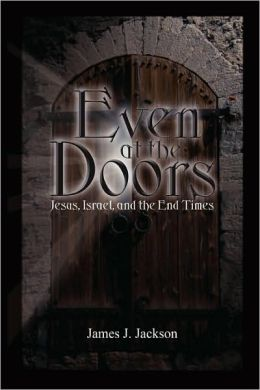 Even At The Doors (Jesus, Israel, And The End Times)