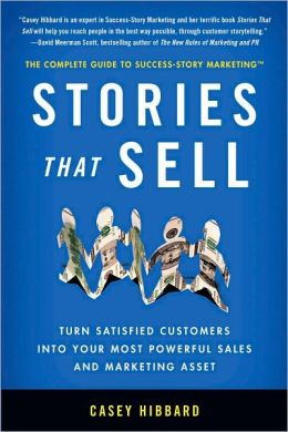 Stories That Sell: Turn Satisfied Customers into Your Most Powerful Sales and Marketing Asset
