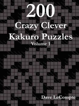 200 Crazy Clever Kakuro Puzzles - Volume 1