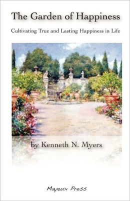 Garden of Happiness : Cultivating True and Lasting Happiness in Life