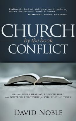 Church Conflict by the Book: Discover Inner Healing, Renewed Hope and Powerful Fellowship for Challenging Times
