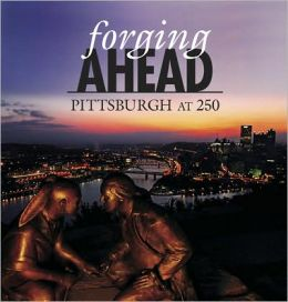 Forging AHEAD: Pittsburgh At 250