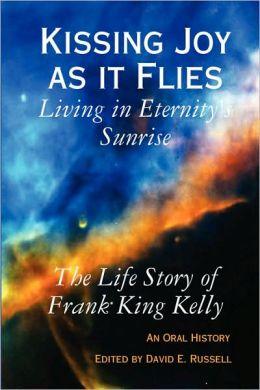 Kissing Joy As It Flies - Living In Eternity's Sunrise