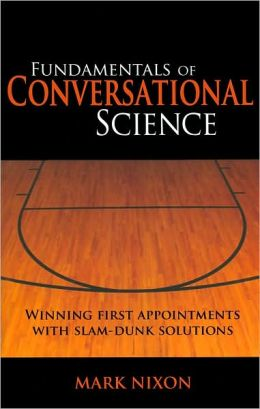 Fundamentals of Conversational Science: Winning First Appointments With Slam-Dunk Solutions