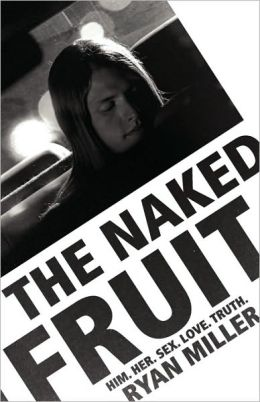 The Naked Fruit: Him. Her. Sex. Love. Truth