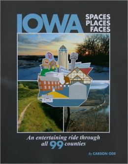 IOWA Spaces, Places, Faces: An Entertaining Ride Through all 99 Counties
