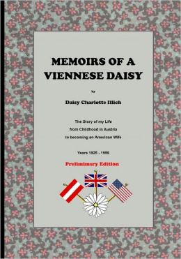 Memoirs of a Viennese Daisy: The Story of My Life from Childhood in Austria to Becoming an American Wife