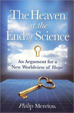 The Heaven at the End of Science: An Argument for a New Worldview of Hope Philip Mereton