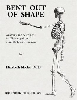 Bent Out of Shape: Anatomy and Alignment for Bioenergetic Trainees