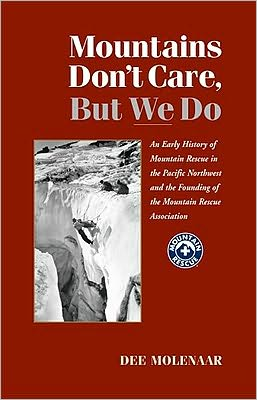 Mountains Don't Care, But We Do: An Early History of Mountain Rescue in the Pacific Northwest and the Founding of the Mountain Rescue Association