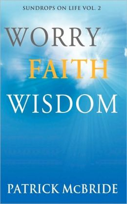 Worry Faith Wisdom [Sundrops On Life