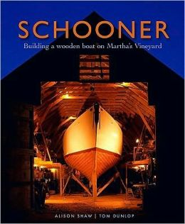 Schooner: Building a Wooden Boat on Martha's Vineyard Tom Dunlop and Photos