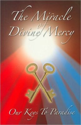 The Miracle of Divine Mercy: Our Keys to Paradise
