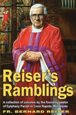 Reiser's Ramblings: A Collection of Columns by Founding Pastor of Epiphany Parish Coon Rapids, Minnesota