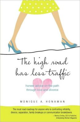 The High Road Has Less Traffic: Honest Advice on the Path Through Love and Divorce