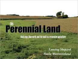 This Perennial Land: Third Crops, Blue Earth, and the Road to a Restorative Agriculture