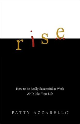 Rise: How to Be Really Successful at Work and Like Your Life