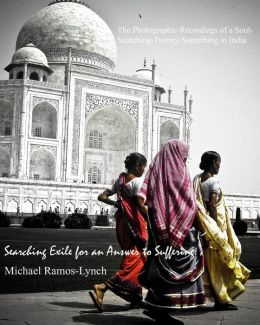 Searching Exile for an Answer to Suffering: The Photographic Recordings of a Soul-Searching Twenty-Something in India...