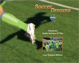 Soccer Dreams: Playing the Seattle Sounders FC Way