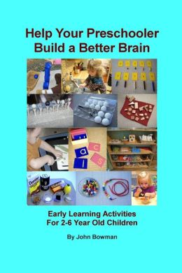 Help Your Preschooler Build a Better Brain: Easy Early Learning Activities for 2-6 year old Children