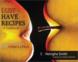 Lust-Have Recipes, Aphrodisiac Cookbook: In-Gredients for Stimulation