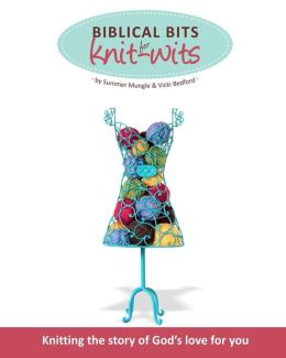 Biblical Bits for Knit-Wits: Knitting the Story of God's Love for You