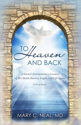 To Heaven and Back: The True Story of a Doctor's Extraordinary Walk with God