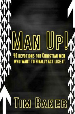 Man Up!: 40 Devotions for Christian Men Who Want to Finally ACT Like It.